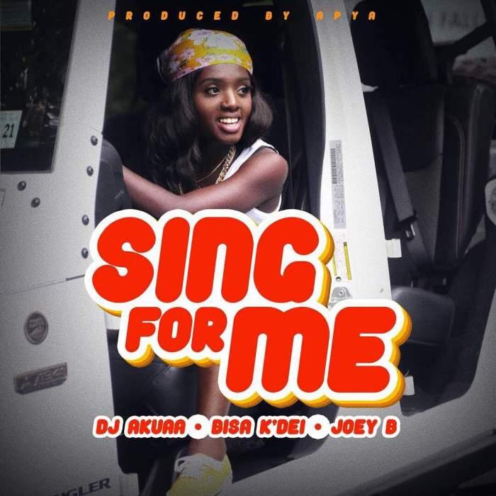 DJ Akuaa - Sing For Me (feat. Bisa Kdei & Joey B)