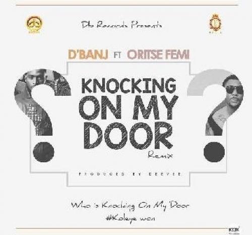 D'banj - Knocking On My Door (Remix) (feat. Oritse Femi)