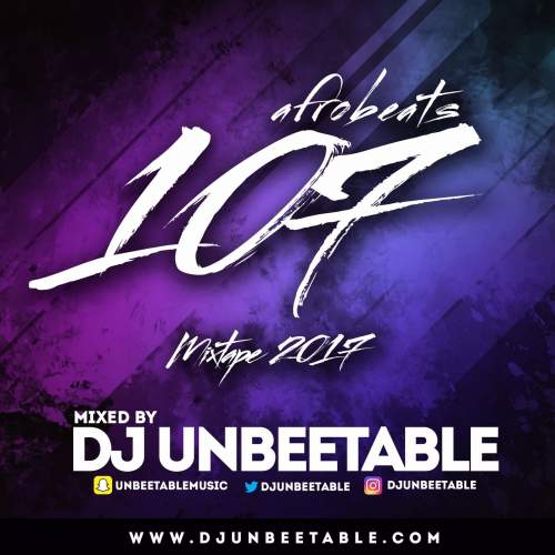 DJ Unbeetable - Afrobeats 107 Mix (2017)