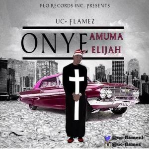 UC Flamez - Onye Amuma Elijah