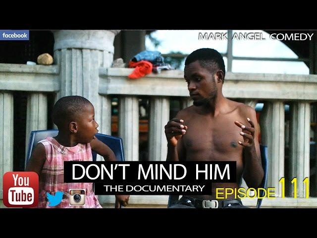 Mark Angel Comedy - Don't Mind Him (E111)