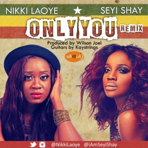 Nikki Laoye - Only You (Remix) (feat. Seyi Shay)