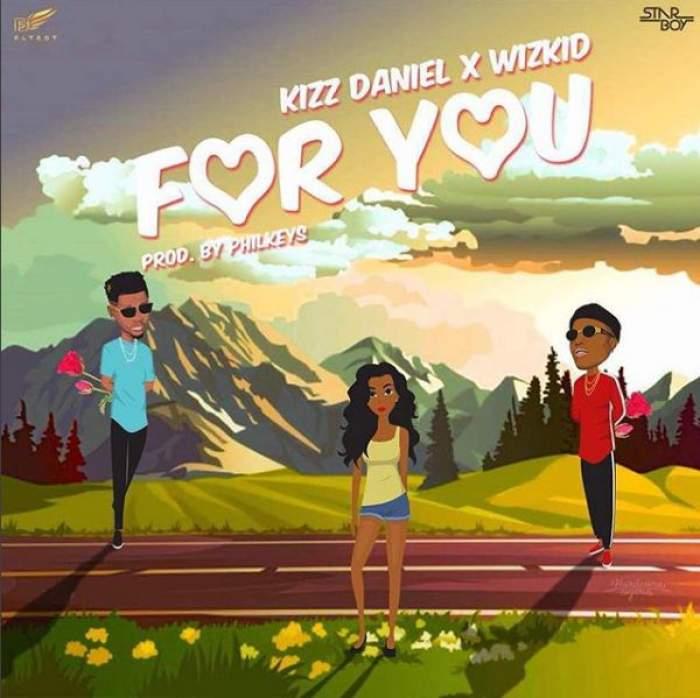 Kizz Daniel & Wizkid - For You