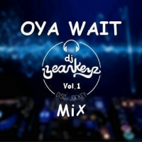 DJ Yeankeyz - Oya Wait Club Mixx (Vol. 1)