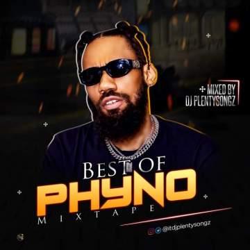 DJ Mix: DJ Plenty Songz - Best of Phyno Mixtape