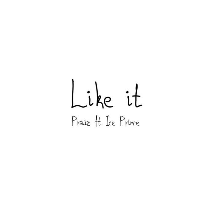 Praiz - Like It (feat. Ice Prince)