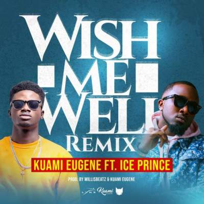 Music: Kuami Eugene - Wish Me Well (Remix) (feat. Ice Prince) [Prod. by WillisBeatz & Kuami Eugene]