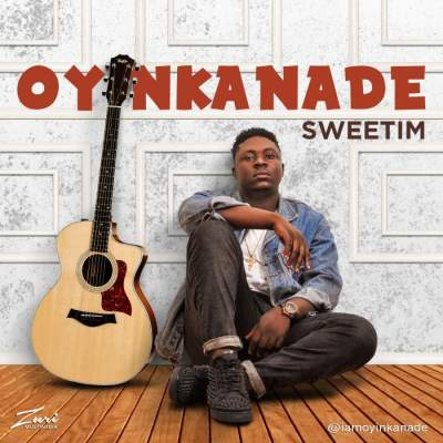 Music: Oyinkanade - Sweetim [Prod. by Kentee]