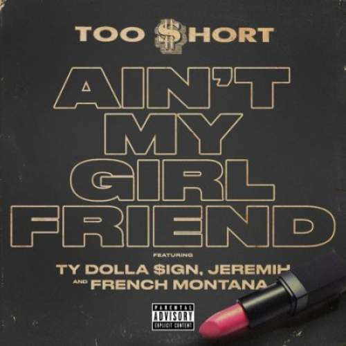 Too Short - Ain't My Girlfriend (feat. Ty Dolla Sign, Jeremih & French Montana)