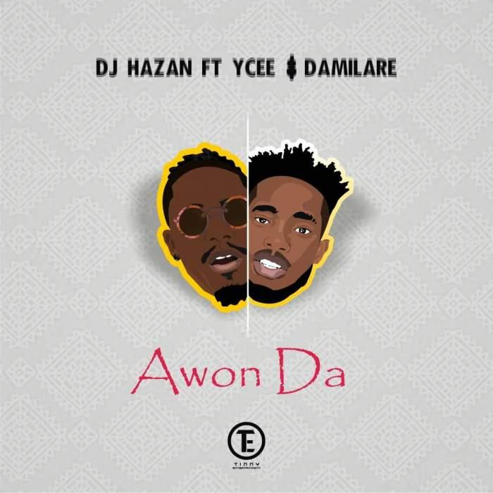 DJ Hazan - Awon Da (feat. YCee & Damilare)