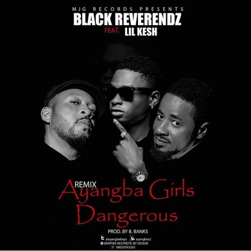 Black Reverendz - Ayangba Girls Dangerous (Remix) (ft. Lil Kesh)