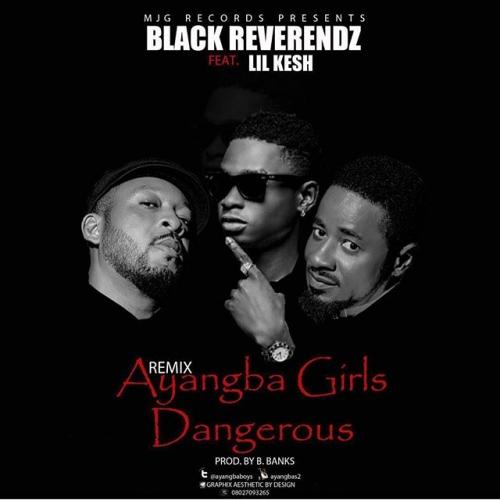 Black Reverendz - Ayangba Girls Dangerous (Remix) (feat. Lil Kesh)