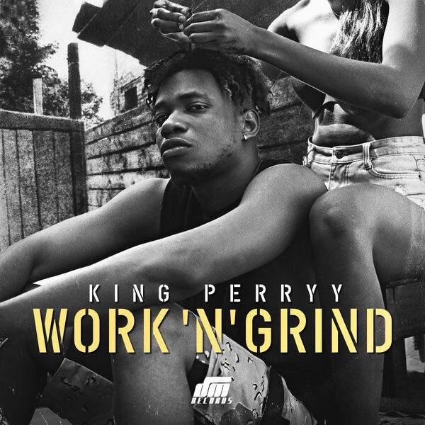 King Perryy - Work N' Grind