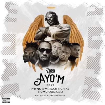 Music: Zoro - Ayo'm (feat. Phyno, Mr Eazi, Chike & Umu Obiligbo)