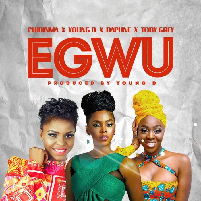 Young D, Chidinma, Toby Grey & Daphne Joy - Egwu