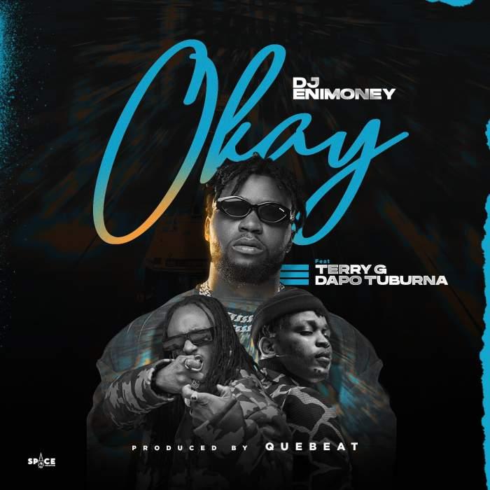 DJ Enimoney - Okay (feat. Terry G & Dapo Tuburna)