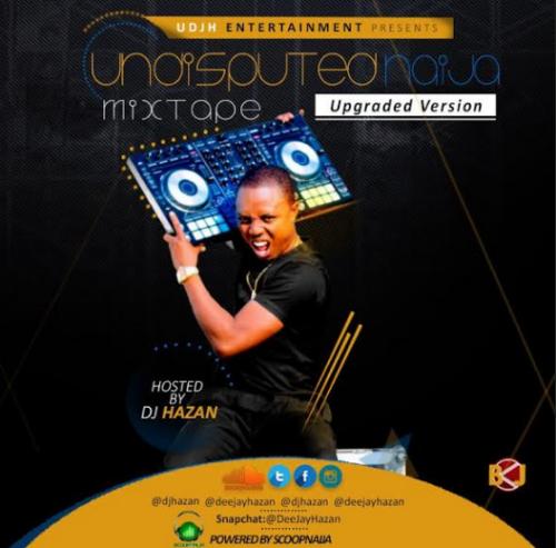 DJ Hazan - Undisputed Naija Mix (Upgrade Version)