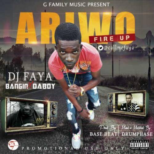 DJ Faya - Ariwo (Fire) (ft. Bangin & Da Boy)