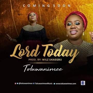 Gospel Music: Toluwanimee - Lord Today [Prod. by Willz]