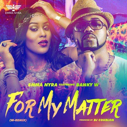 Emma Nyra - For My Matter (W-Remix) (feat. Banky W)