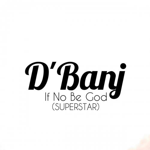 D'Banj - If No Be God (Superstar)