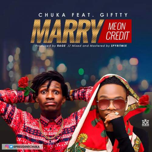 Chuka - Marry Me On Credit (feat. Giftty)