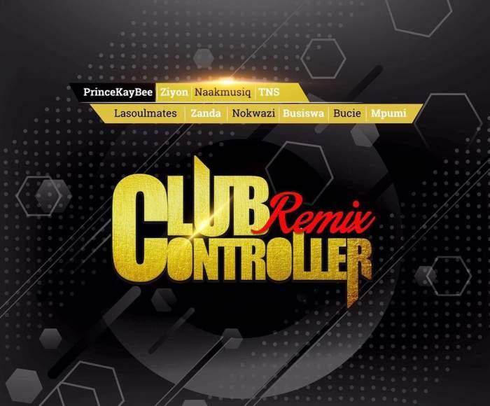 Prince Kaybee - Club Controller (Remix) (feat. Busiswa, NaakMusiQ, Bucie, Nokwazi, Mpumi, Ziyon, Zanda Zakuza, TNS & LaSoulMates)