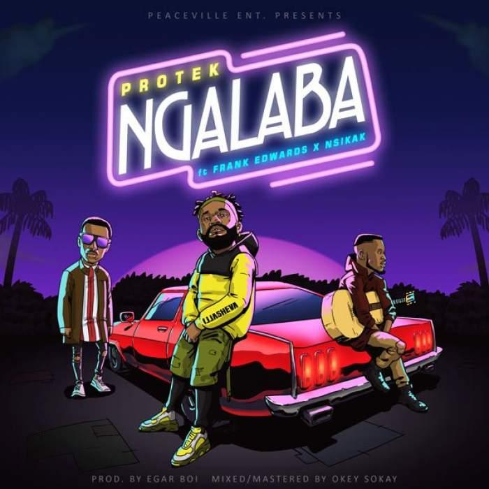 Protek - Ngalaba (feat. Frank Edwards & Nsikak)