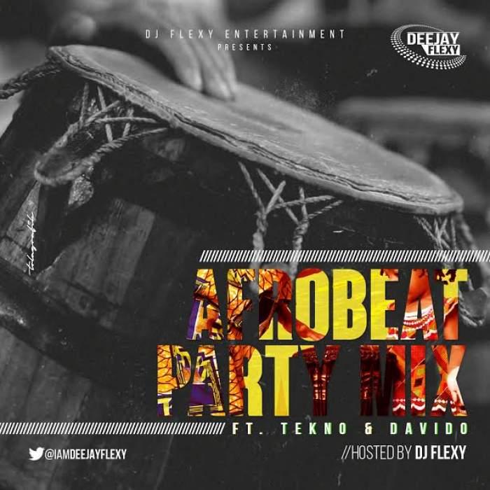 DJ Flexy - AfroBeat Party Mix (feat. Davido & Tekno)
