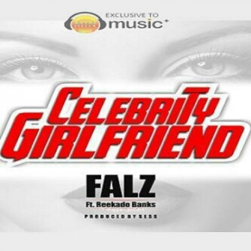 Falz - Celebrity Girlfriend (feat. Reekado Banks)