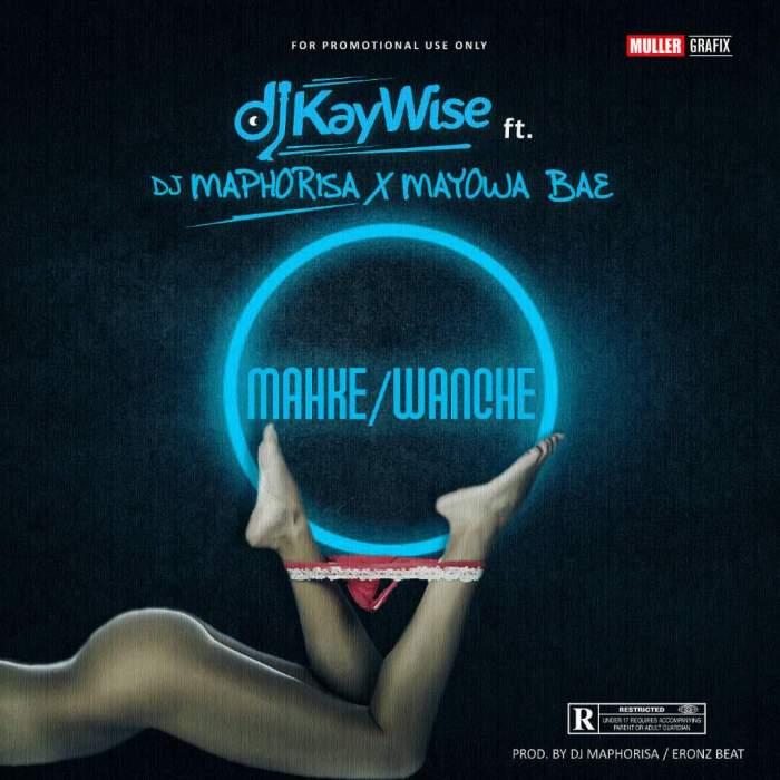 DJ Kaywise - Wanche Makhe Mashup (feat. DJ Maphorisa & Mayowa Bae)