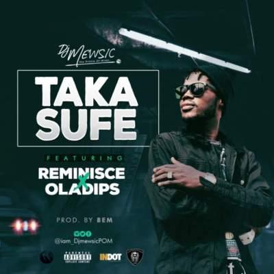 Music: DJ Mewsic - Taka Sufe (feat. Reminisce & OlaDips) [Prod. by Bem]