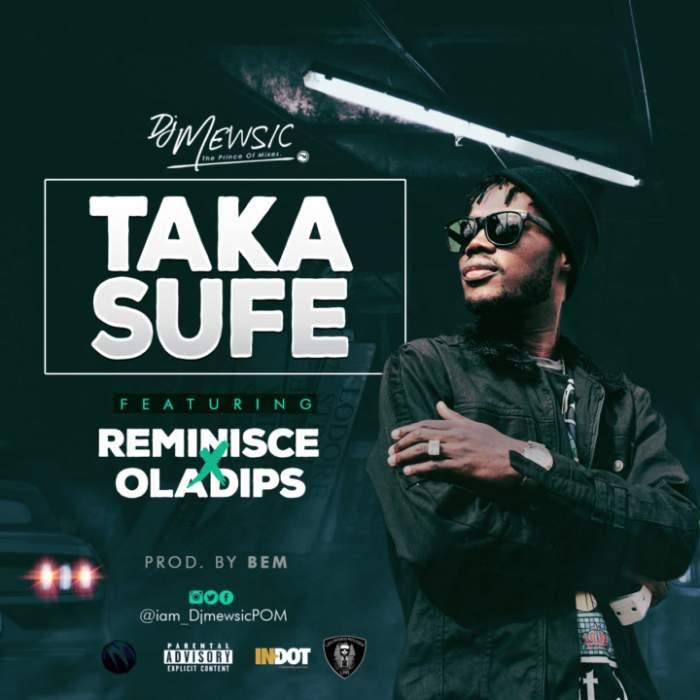 DJ Mewsic - Taka Sufe (feat. Reminisce & OlaDips)