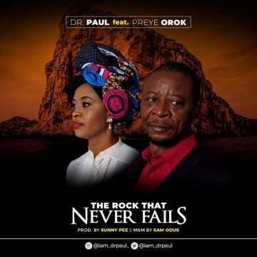 Gospel Music: Dr Paul - The Rock That Never Fails (feat. Preye Orok)