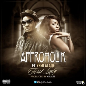 Affroholic - First Lady (ft. Yemi Alade)