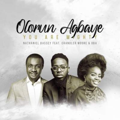 Gospel Music: Nathaniel Bassey - Olorun Agbaye (You Are Mighty) (feat. Chandler Moore & OBA)