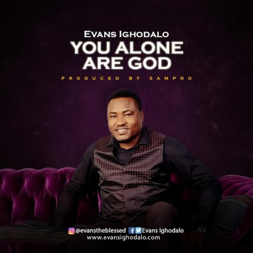 Evans Ighodalo - You Alone Are God
