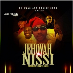 MP3: AY Swag - Jehovah Nissi (Dorobucci Cover) (feat  Praise Crew