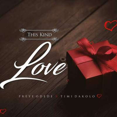 Gospel Music: Preye Odede - This Kind Love (feat. Timi Dakolo)