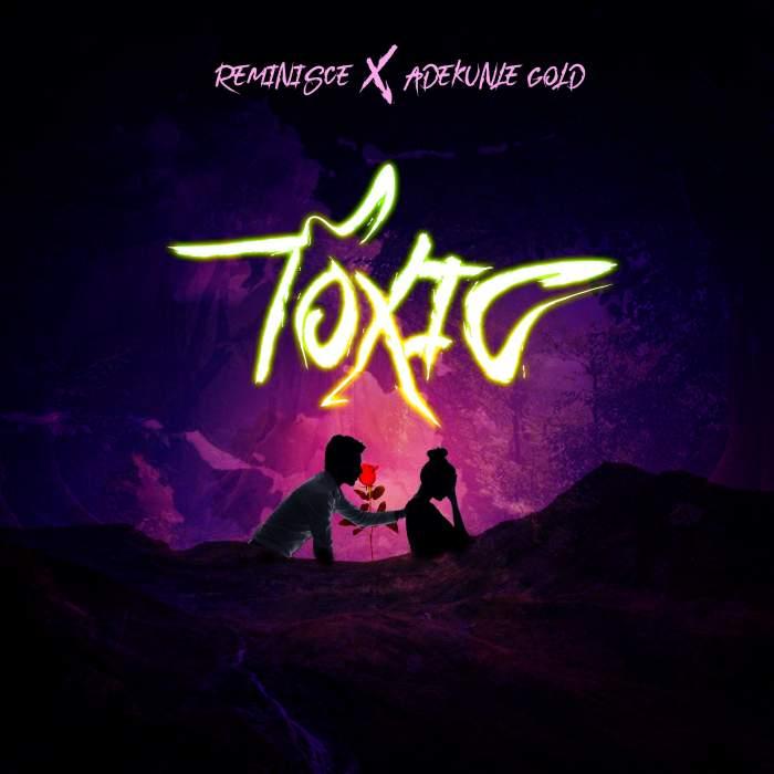 Reminisce - Toxic (feat. Adekunle Gold)