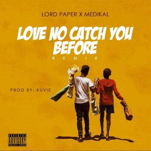 Lord Paper - Love No Catch You Before (Remix) (feat. Medikal)
