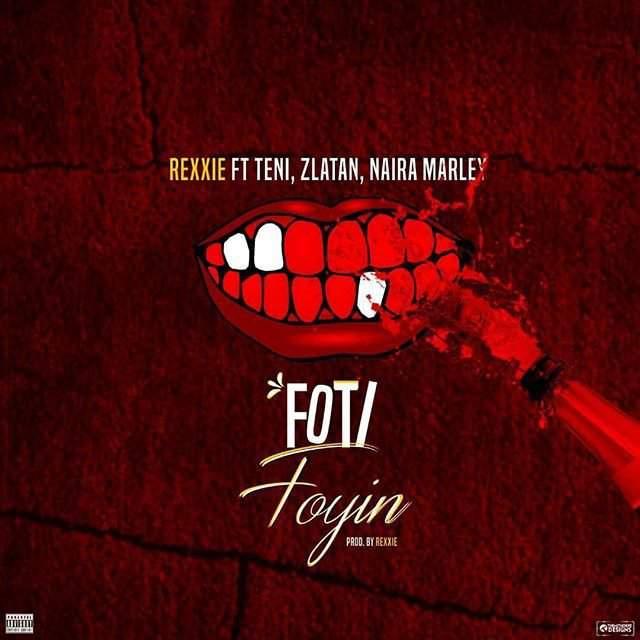 Rexxie - Foti Foyin (feat. Zlatan, Teni & Naira Marley)