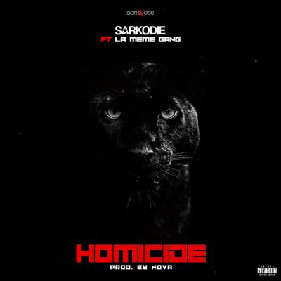 Music: Sarkodie - Homicide (feat. La Même Gang) [Prod. by NOVA]