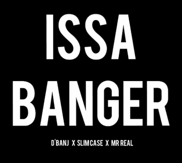 Music: D'banj - Issa Banger (feat. Slimcase & Mr Real)