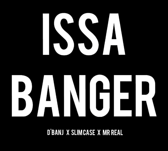 D'banj - Issa Banger (feat. Slimcase & Mr Real)
