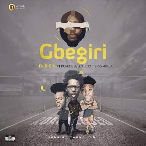 DJ Big N - Gbegiri (feat. Korede Bello, CDQ & Terry Apala)
