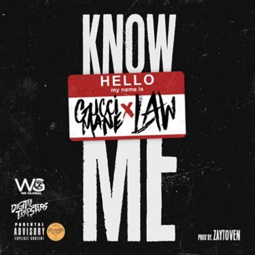 Law - Know Me (feat. Gucci Mane)