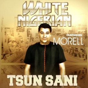 White Nigerian - Tsun Sani (ft. Morell)