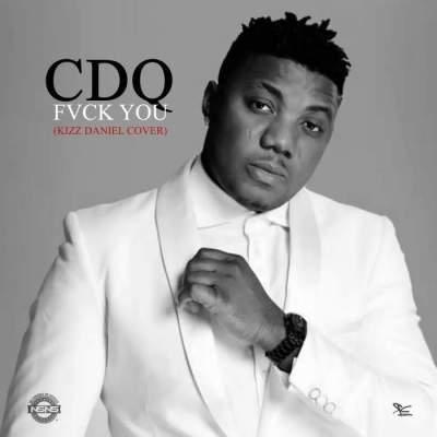 Music: CDQ - Fvck You (Kizz Daniel Cover) [Prod. by Young John]