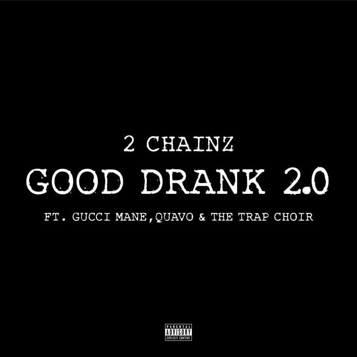 2 Chainz - Good Drank 2.0 (feat. Quavo, Gucci Mane & The Trap Choir)